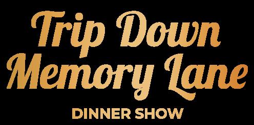 Trip Down Memory Lane Dinner Show