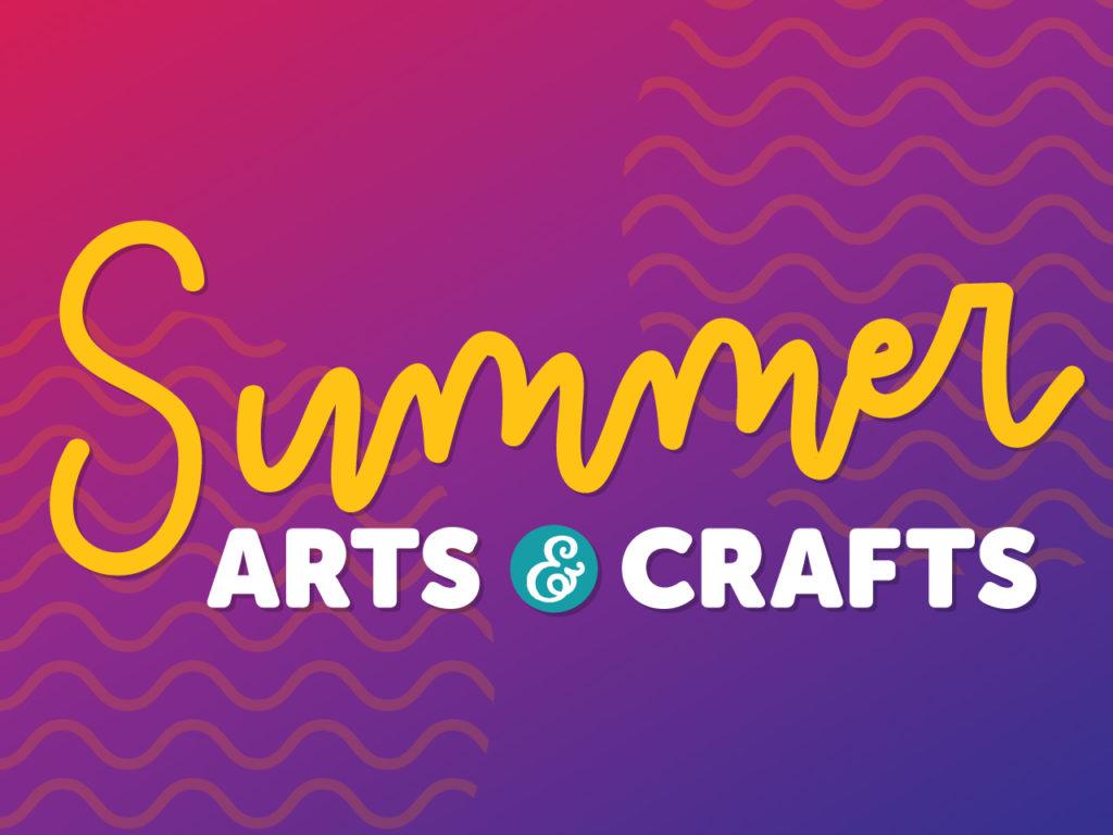 Summer Arts & Crafts